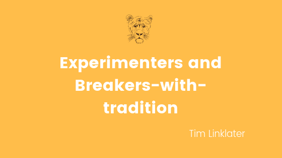 Experimenters and Breakers-with-tradition